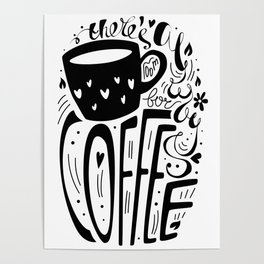 There's always room for coffee (black and white) Poster