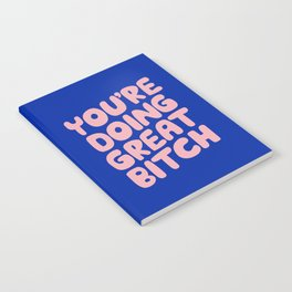 You're Doing Great Bitch Notebook