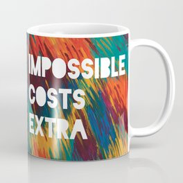 Impossible Costs Extra Coffee Mug
