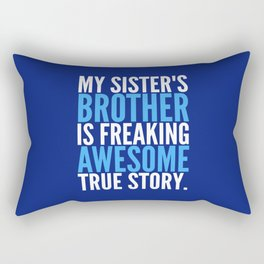 MY SISTER'S BROTHER IS FREAKING AWESOME TRUE STORY (Dark Blue) Rectangular Pillow