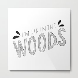 I'm Up in the Woods Metal Print