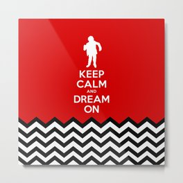 Keep Calm And Dream On (Man From Another Place, Twin Peaks) Metal Print