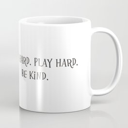 Work Hard. Play Hard. Be Kind. Coffee Mug