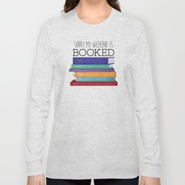 Sorry My Weekend Is Booked Long Sleeve T-shirt