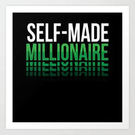 Self Made Millionaire Rich Art Print