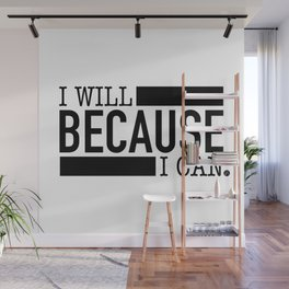I Will BECAUSE I Can. Wall Mural