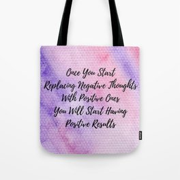 Positive thoughts will have positive results Tote Bag