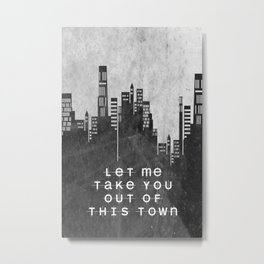 Let Me Take You Out Of This Town Metal Print