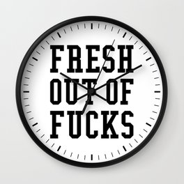 FRESH OUT OF FUCKS Wall Clock