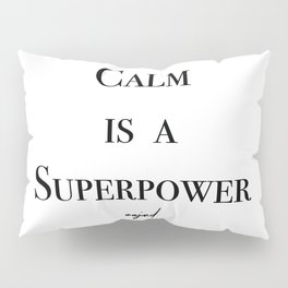 Calm Is A Superpower (Black Letters) Pillow Sham