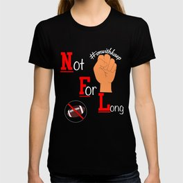 I'm With Kap #TakeAKnee Not For Long Support T-Shirt T-shirt