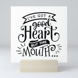 I've got a good heart but this mouth - Funny hand drawn quotes illustration. Funny humor. Life sayings. Mini Art Print