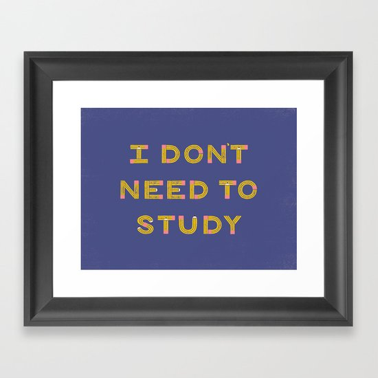 I Don't Need To Study Framed Art Print