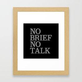 no brief no talk Framed Art Print
