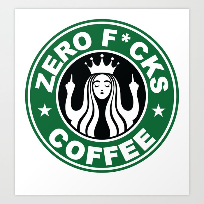 Starbucks Logo Parody Zero Fucks Middle Finger Flipping Off Funny Humor Cafe Coffee Art Print By Rmbartill