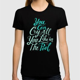 Cry in the Pool T-shirt