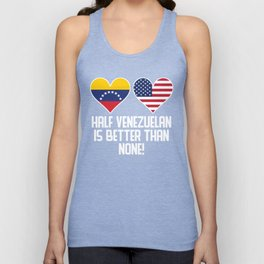 Half Venezuelan Is Better Than None Unisex Tank Top