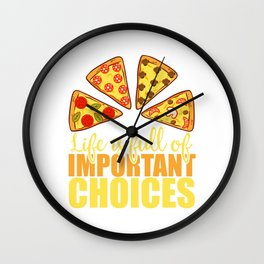 """Life Is Full Of Important Choices"" Food Shirt For Snack Lovers Pepperoni Mushroom Meatballs Cheese Wall Clock"