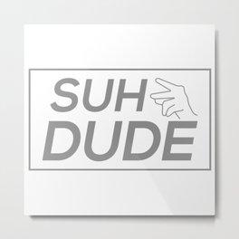 Suh Dude Metal Print