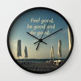 Feel Good, be good and do good Wall Clock