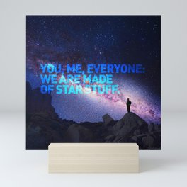 You, me, Everyone: we are made of star stuff. Carl Sagan Mini Art Print
