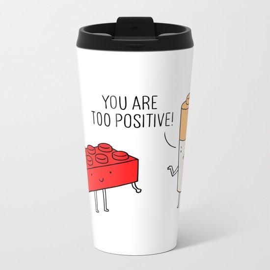 You are too positive Metal Travel Mug
