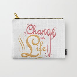 Change is Life Carry-All Pouch