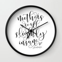 Mothers are all slightly insane Wall Clock