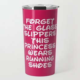 Forget The Glass Slippers Running Quote Travel Mug