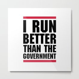 Run Better Than Government Funny Gym Quote Metal Print