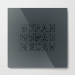 SUPAH DUPAH MEGAH SUBTLE Metal Print