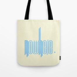nowhere. Tote Bag