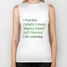 I Practice Delight Driven Inquiry Based Self Directed Life Learning Biker Tank