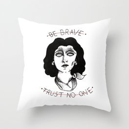 Be Brave, Trust No One Throw Pillow