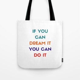 IF YOU CAN DREAM IT YOU CAN DO IT - MOTIVATIONAL QUOTE Tote Bag