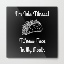 I'm Into Fitness Fit'ness Taco In My Mouth Metal Print