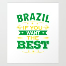 Brazil If You Want The Best Art Print