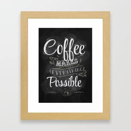 Coffee makes everything possible Framed Art Print
