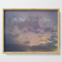 """"""" The Best Is Yet To Come """" Serving Tray"""