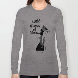 Adora, Wild Woman of Borneo Long Sleeve T-shirt
