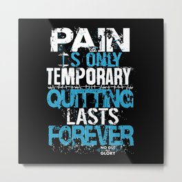 Pain Is Only Temporary Metal Print