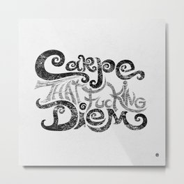 Carpe that f***g Diem.... (black) Metal Print