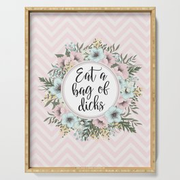 EAT A BAG OF D*CKS - Pretty floral quote Serving Tray