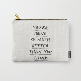 You're Doing So Much Better Than You Think Carry-All Pouch