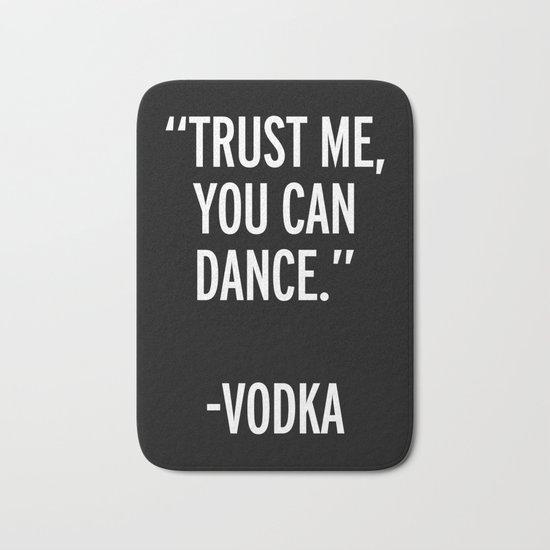 Trust Me Dance Vodka Funny Quote Bath Mat