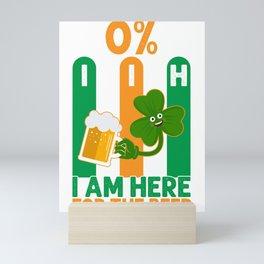 Saint Patrick's Day 0 Percent Irish I Am Here For the Beer Mini Art Print