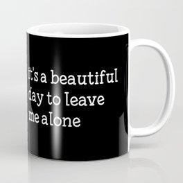 It's a beautiful day to leave me alone Coffee Mug