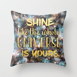 Shine Like the Whole Universe is Yours Throw Pillow