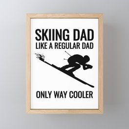 Skiing DAD - Just Like a Regular Dad Only Way Cooler! Framed Mini Art Print
