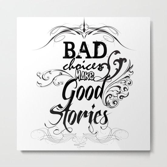Bad Choices... Metal Print